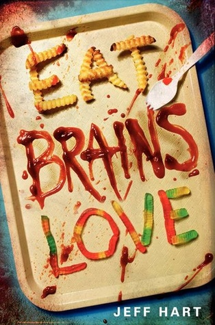 Eat, Brains, Love (Eat, Brains, Love #1) by Jeff Hart - YA horror fiction zombie novel