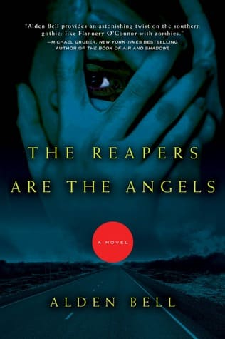The Reapers are the Angels (Reapers 1) by Alden Bell - sci fi horror zombie novel