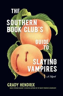 The Southern Book Club's Guide to Slaying Vampires by Grady Hendrix Published 7 April 2020 Southern Fiction Thriller Vampire Novel