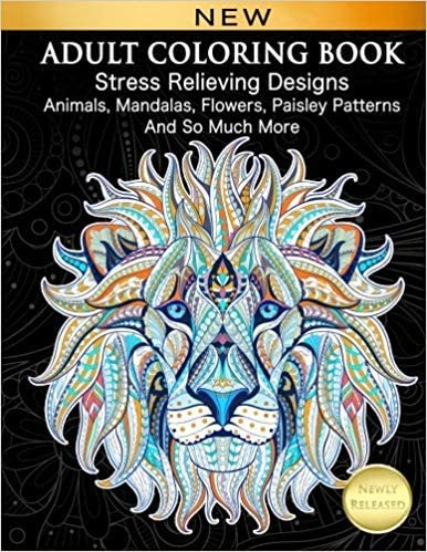 Adult Coloring Book Stress Relieving Designs Animals, Mandalas, Flowers, Paisley Patterns And So Much More Coloring Book For Adults