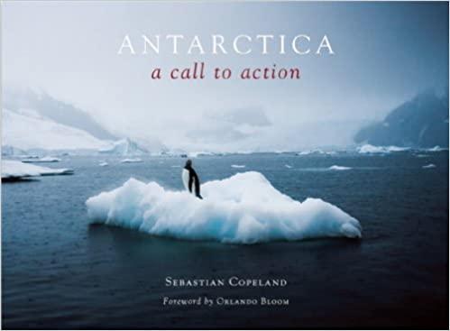 Antarctica A Call to Action by Sebastian Copeland