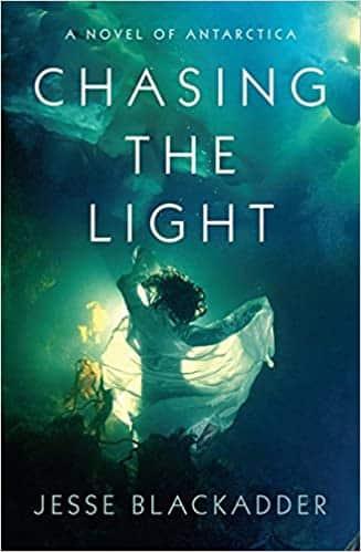 Chasing the Light A Novel of Antarctica by Jesse Blackadder