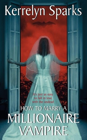 How to Marry a Millionaire Vampire (Love at Stake, #1) by Kerrelyn Sparks - vampire romance books