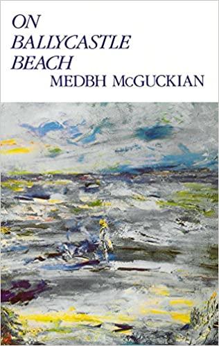 On Ballycastle Beach by Medbh McGuckian - famous modern irish poets