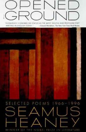 Opened Ground Selected Poems, 1966-1996 by Seamus Heaney , famous modern irish poets