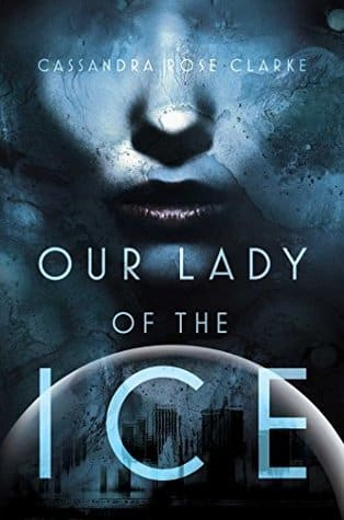 Our Lady of the Ice by Cassandra Rose Clarke- books set in antarctica