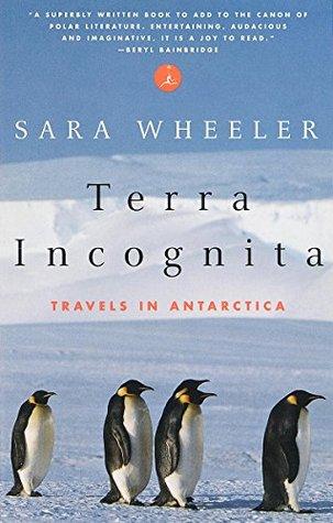 Terra Incognita Travels in Antarctica (Terra incognita) by Sara Wheeler Non-fiction, Travel literature 1996