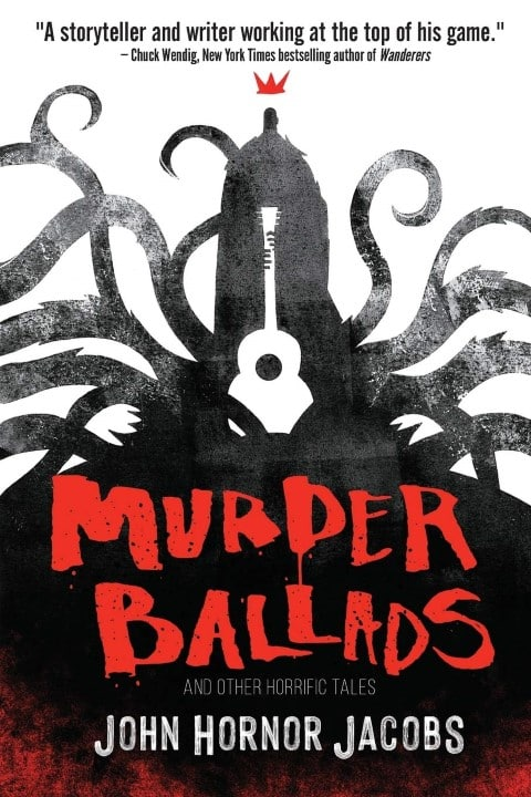 Murder Ballads and Other Horrific Tales by John Hornor Jacobs - suthern horror book 2020 (Small)