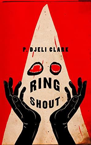 Ring Shout by P. Djèlí Clark - book cover - dark fantasy books
