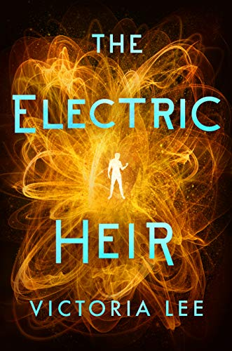 The Electric Heir by Victoria Lee Young Adult Dystopian fantasy book