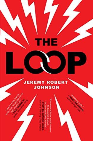 the loop by jeremy robert johnson - sci fi horror novel
