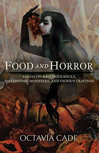 Food and Horror Essays on Ravenous Souls, Toothsome Monsters, and Vicious Cravings by Octavia Cade - best books for foodies