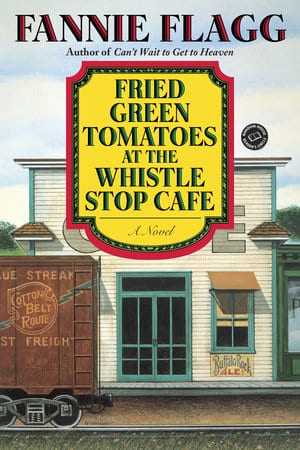 Fried Green Tomatoes at the Whistle Stop Cafe (Whistle Stop, AL #1) by Fannie Flagg - best fiction books for foodies