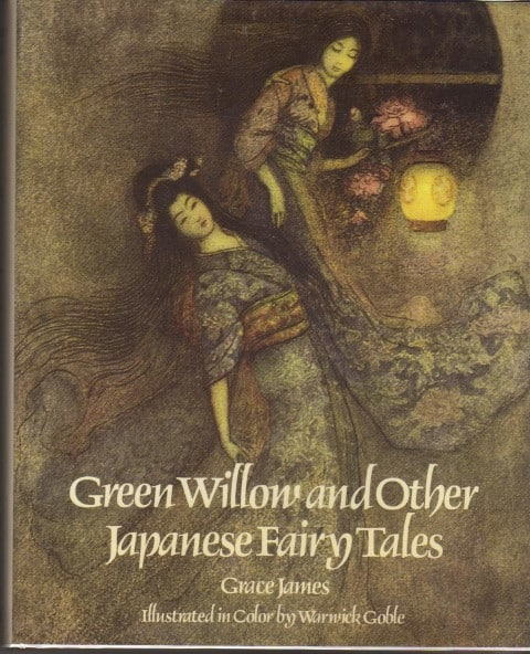 Green Willow and Other Japanese Fairy Tales by Grace James (Author), Warwick Goble (Illustrator), Japanese novels