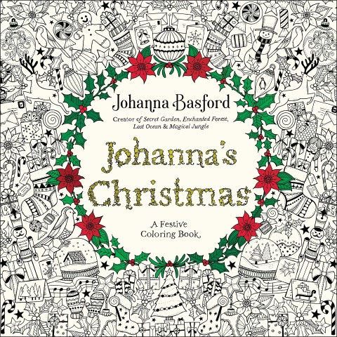 Johanna's Christmas A Festive Coloring Book for Adults by Johanna Basford, Published 2016 (Small)