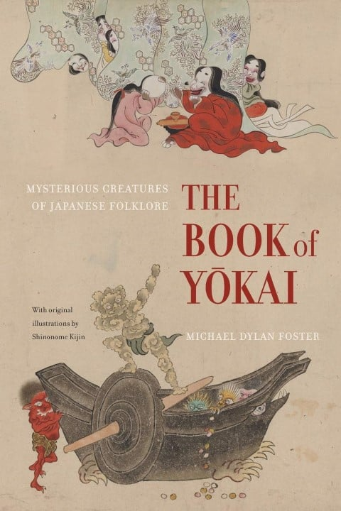 The Book of Yokai Mysterious Creatures of Japanese Folklore by Michael Dylan Foster, Japanese novels