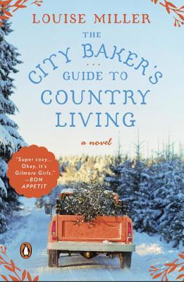 The City Baker's Guide to Country Living by Louise Miller, Published August 9, 2016, Domestic Fiction novel about food