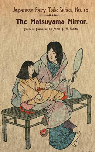 The Matsuyama Mirror Fairy Tale by Mrs. T. H. James - Japanese novels