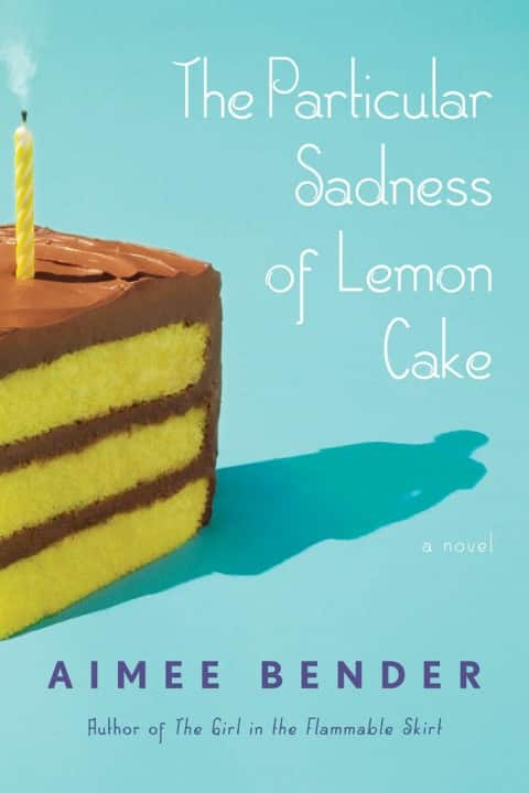 The Particular Sadness of Lemon Cake by Aimee Bender - best books about food (Small)