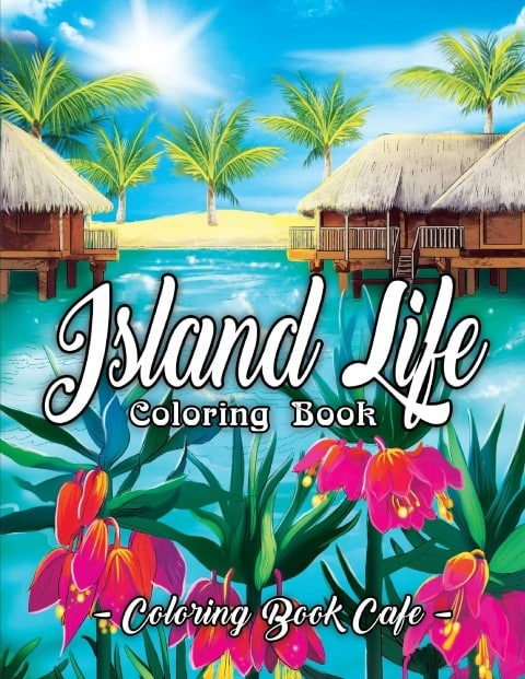 Island Life Coloring Book: An Adult Coloring Book
