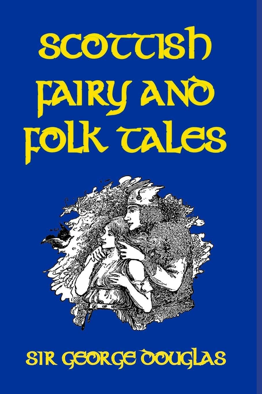 Scottish Fairy and Folk Tales by Sir George Douglas