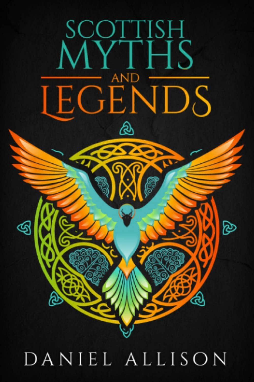 Scottish Myths & Legends (Celtic Myths & Legends Retold) by daniel allison