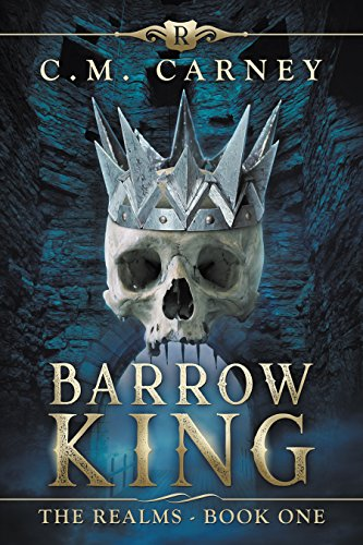 Barrow King (a LitRPG Adventure) by C.M. Carney (The Realms Book 1) Cyberpunk, Dark Fantasy LitRPG, Published 2018