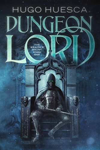 Dungeon Lord by Hugo Huesca (The Wraith's Haunt Book 1), Fiction LitRPG, Published 2017