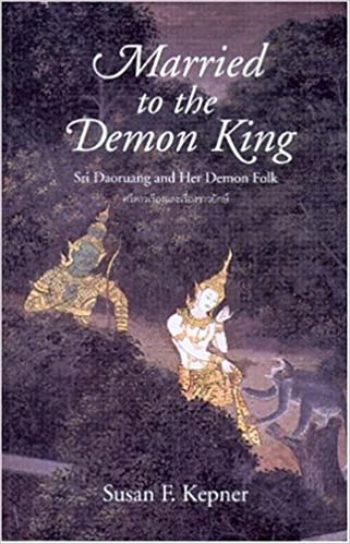Married to the Demon King Sri Daoruang and Her Demon Folk by Susan Fulop Kepner - Ancient Thai National Epic