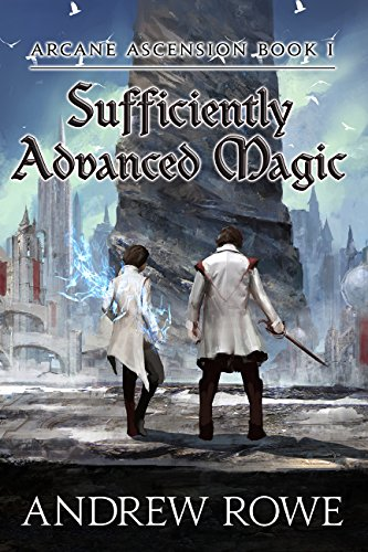 sufficiently advanced magic by andrew rowe, Fantasy LitRPG, Published: 2017