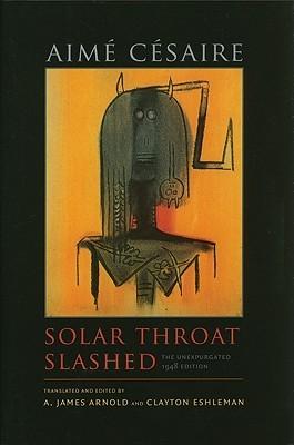 Solar Throat Slashed The Unexpurgated by Aimé Césaire French love poems
